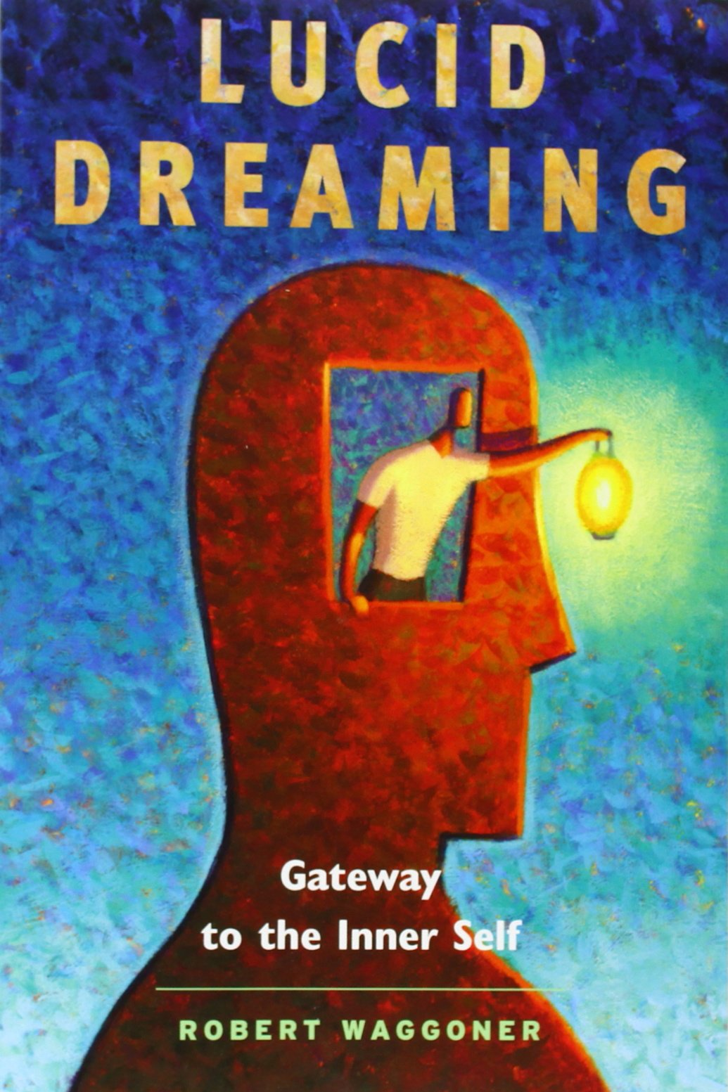 Lucid Dreaming Gateway to the Inner Self - Robert Waggoner